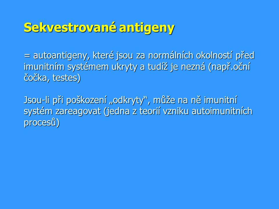 Sekvestrované antigeny = autoantigeny, které jsou za normálních okolností před imunitním systémem ukryty a tudíž je nezná (např.oční čočka, testes) Js