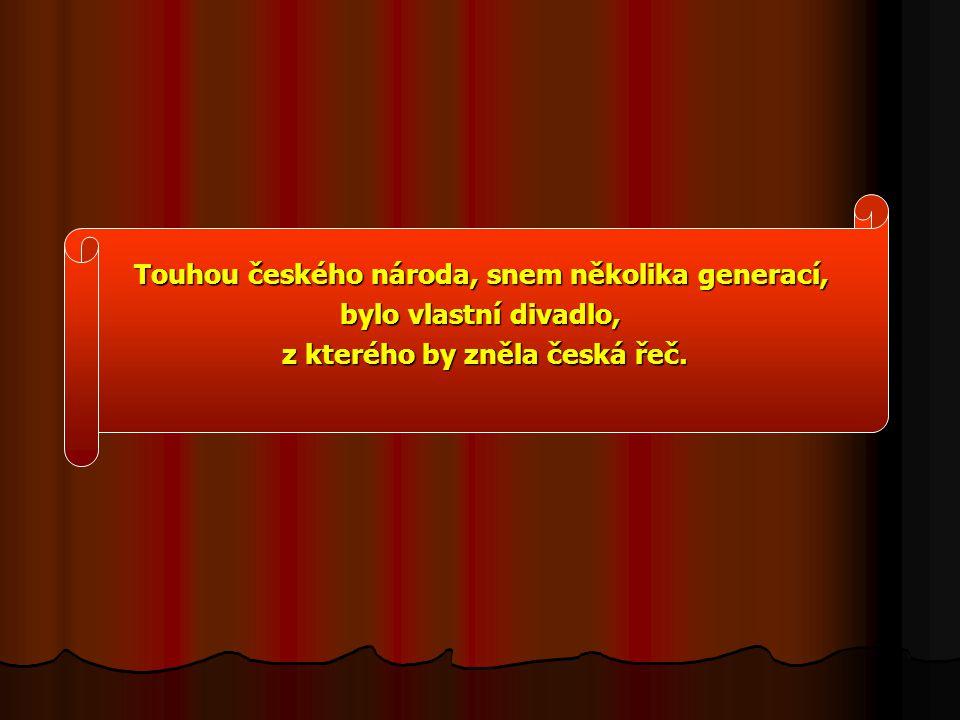 Touhou českého národa, snem několika generací, bylo vlastní divadlo, z kterého by zněla česká řeč.