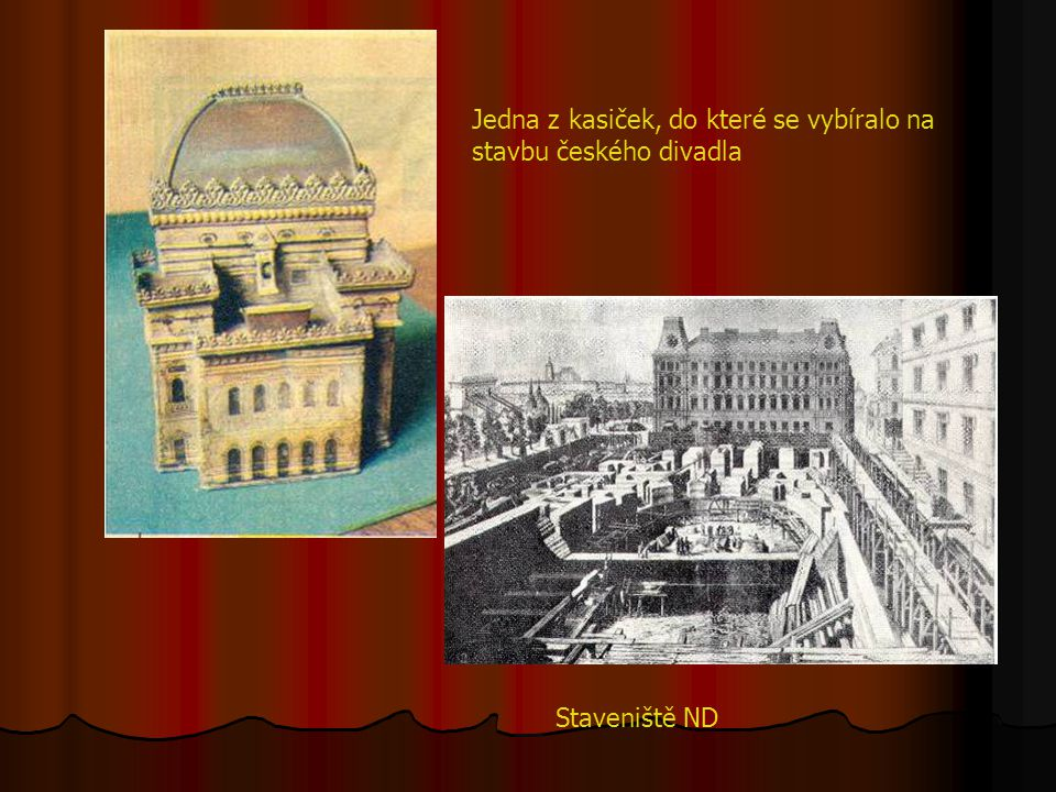 Národní divadlo Na jeho budování se sbírkami podílely široké vrstvy všeho lidu a slavnostní položení základního kamene 16. května 1868 se stalo všenár