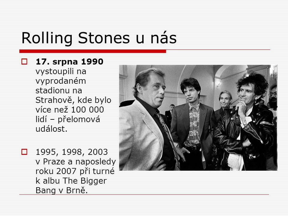Rolling Stones u nás  17. srpna 1990 vystoupili na vyprodaném stadionu na Strahově, kde bylo více než 100 000 lidí – přelomová událost.  1995, 1998,