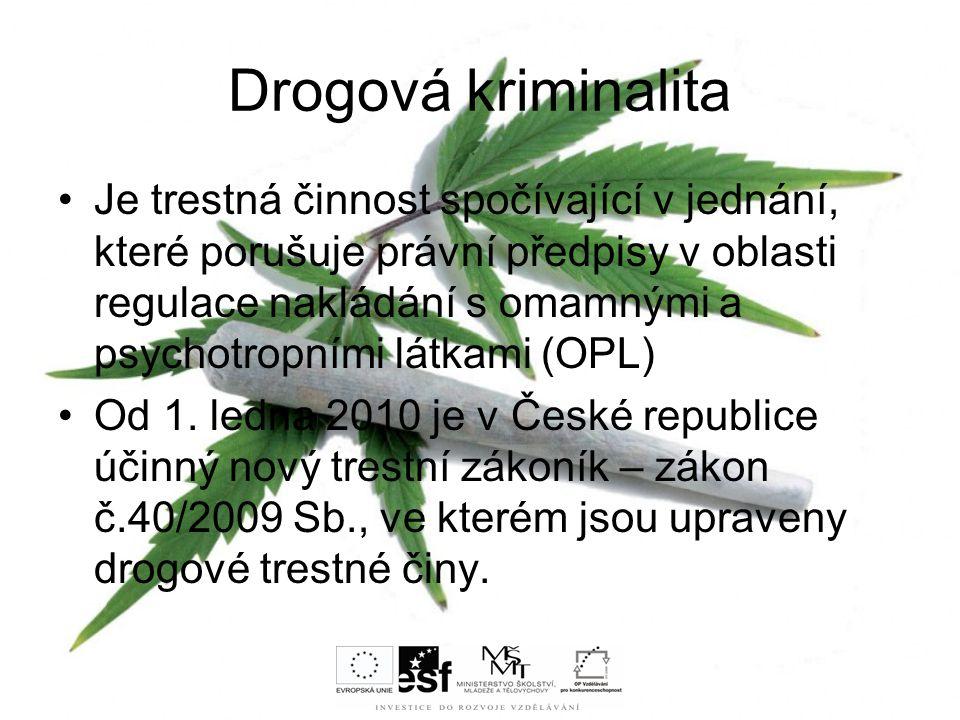 Drogová kriminalita Je trestná činnost spočívající v jednání, které porušuje právní předpisy v oblasti regulace nakládání s omamnými a psychotropními