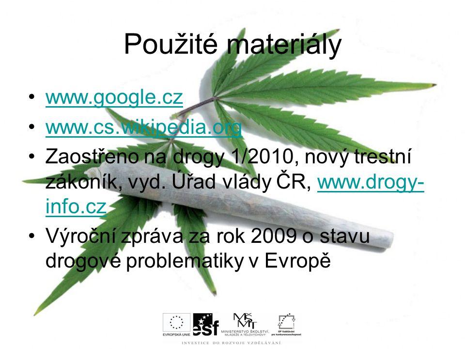 Použité materiály www.google.cz www.cs.wikipedia.org Zaostřeno na drogy 1/2010, nový trestní zákoník, vyd. Úřad vlády ČR, www.drogy- info.czwww.drogy-