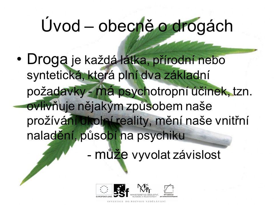 Úvod – obecně o drogách Droga je každá látka, přírodní nebo syntetická, která plní dva základní požadavky - má psychotropní účinek, tzn. ovlivňuje něj
