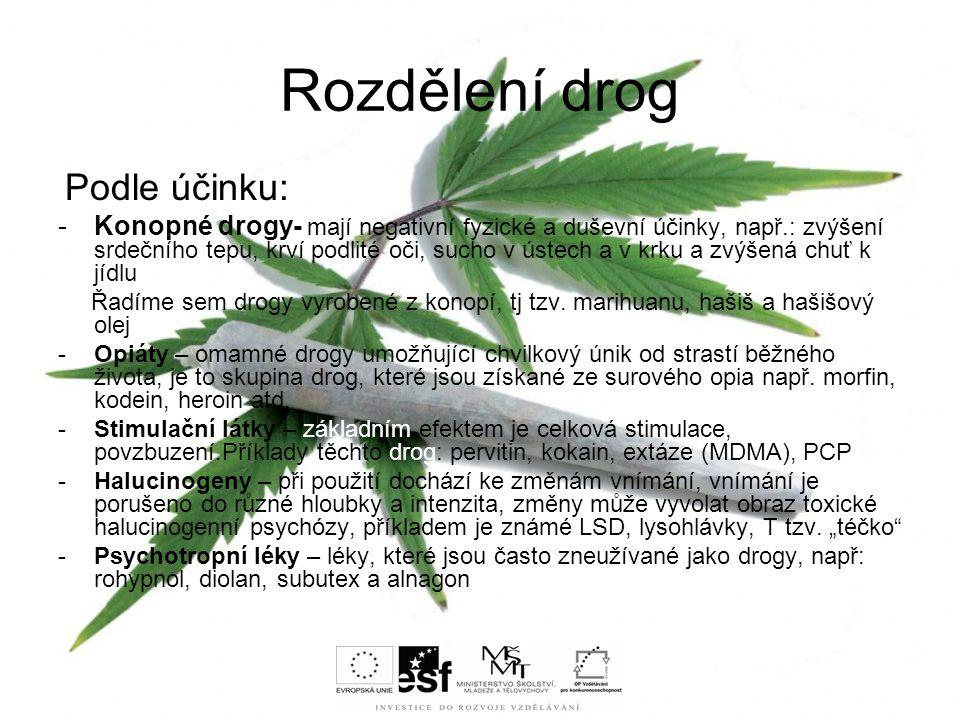 Rozdělení drog Podle účinku: -Konopné drogy- mají negativní fyzické a duševní účinky, např.: zvýšení srdečního tepu, krví podlité oči, sucho v ústech