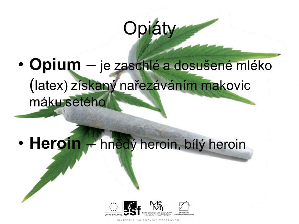 Opiáty Opium – je zaschlé a dosušené mléko ( latex) získaný nařezáváním makovic máku setého Heroin – hnědý heroin, bílý heroin