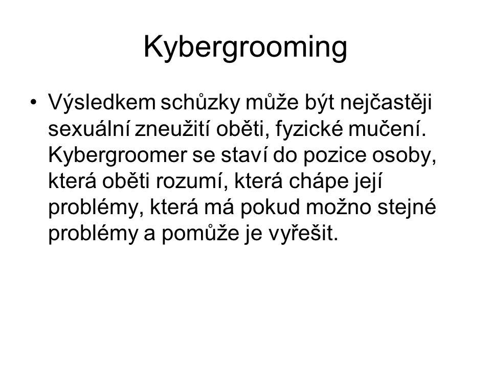 Kybergrooming Výsledkem schůzky může být nejčastěji sexuální zneužití oběti, fyzické mučení. Kybergroomer se staví do pozice osoby, která oběti rozumí