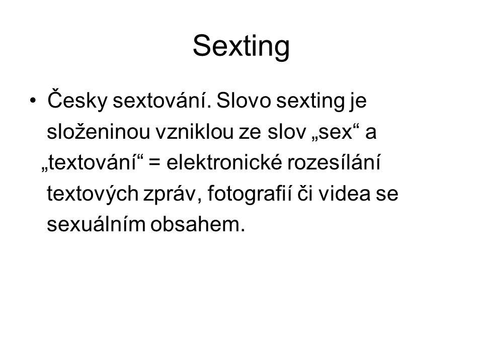 """Sexting Česky sextování. Slovo sexting je složeninou vzniklou ze slov """"sex"""" a """"textování"""" = elektronické rozesílání textových zpráv, fotografií či vid"""