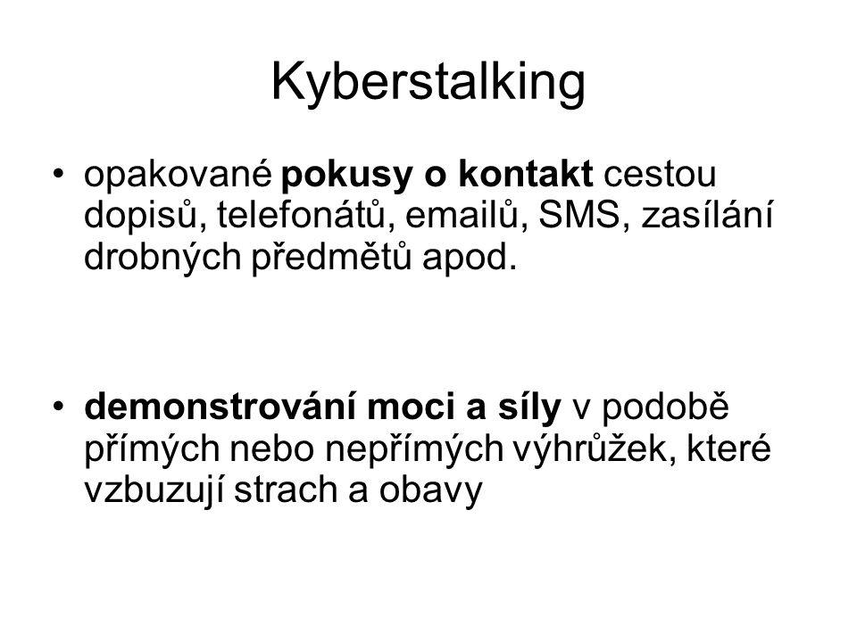 Kyberstalking opakované pokusy o kontakt cestou dopisů, telefonátů, emailů, SMS, zasílání drobných předmětů apod. demonstrování moci a síly v podobě p