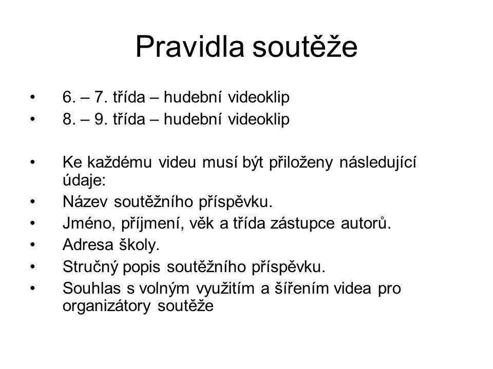 Pravidla soutěže 6. – 7. třída – hudební videoklip 8. – 9. třída – hudební videoklip Ke každému videu musí být přiloženy následující údaje: Název sout