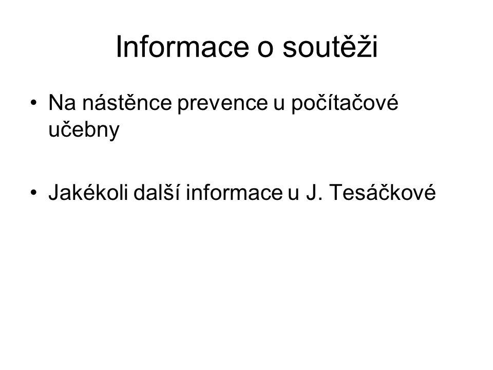 Informace o soutěži Na nástěnce prevence u počítačové učebny Jakékoli další informace u J. Tesáčkové