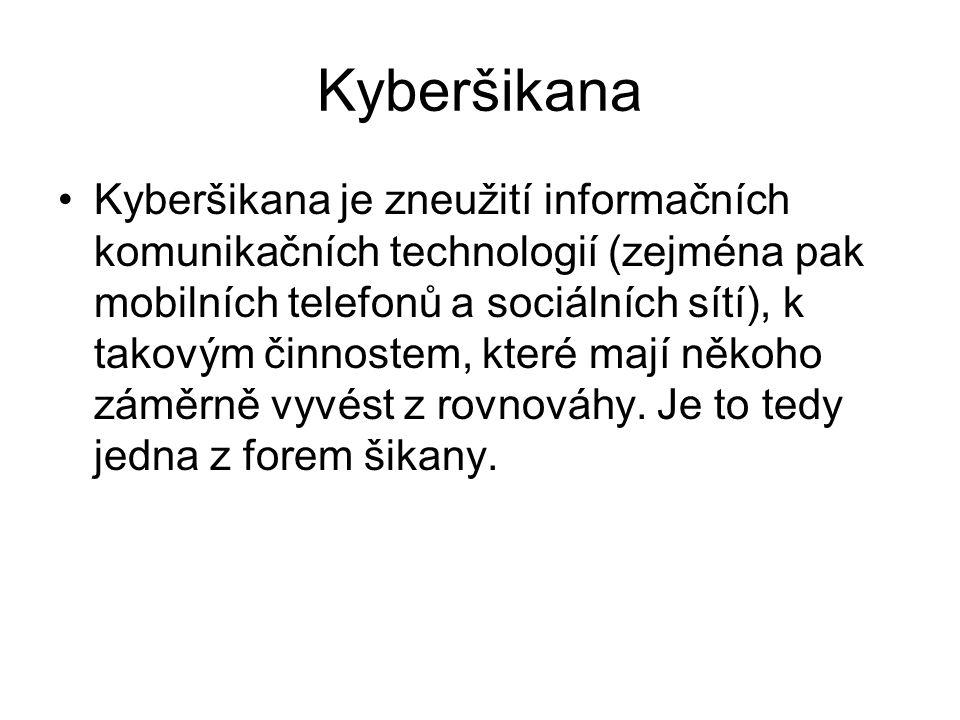 Kyberšikana Kyberšikana je zneužití informačních komunikačních technologií (zejména pak mobilních telefonů a sociálních sítí), k takovým činnostem, kt