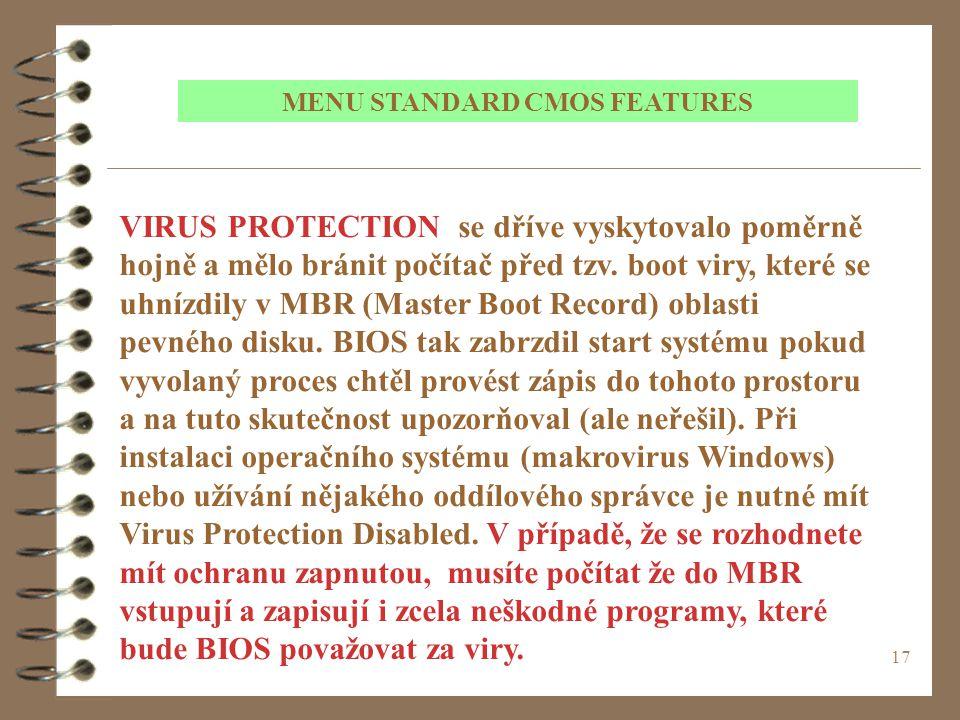 17 VIRUS PROTECTION se dříve vyskytovalo poměrně hojně a mělo bránit počítač před tzv. boot viry, které se uhnízdily v MBR (Master Boot Record) oblast