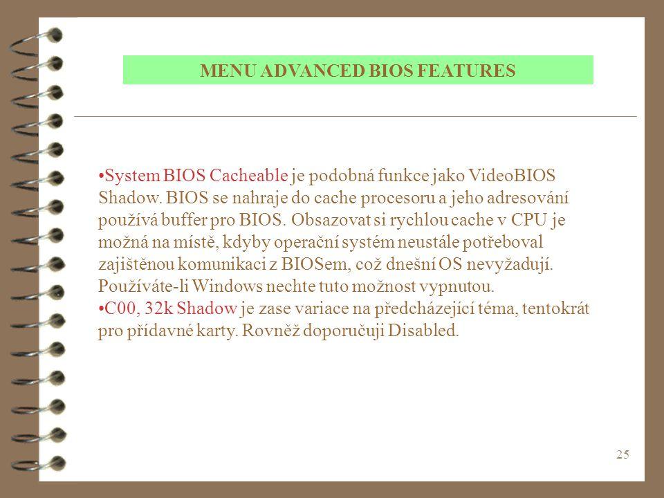 25 System BIOS Cacheable je podobná funkce jako VideoBIOS Shadow. BIOS se nahraje do cache procesoru a jeho adresování používá buffer pro BIOS. Obsazo