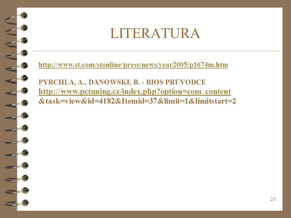 26 LITERATURA http://www.st.com/stonline/press/news/year2005/p1674m.htm PYRCHLA, A., DANOWSKI, B. - BIOS PRŮVODCE http://www.pctuning.cz/index.php?opt