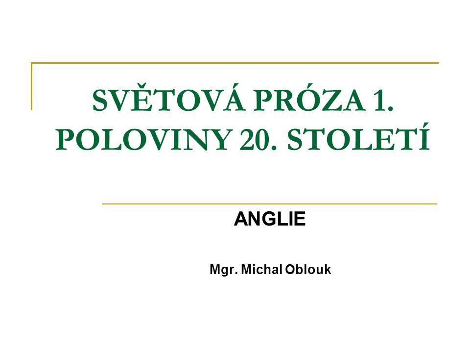SVĚTOVÁ PRÓZA 1. POLOVINY 20. STOLETÍ ANGLIE Mgr. Michal Oblouk