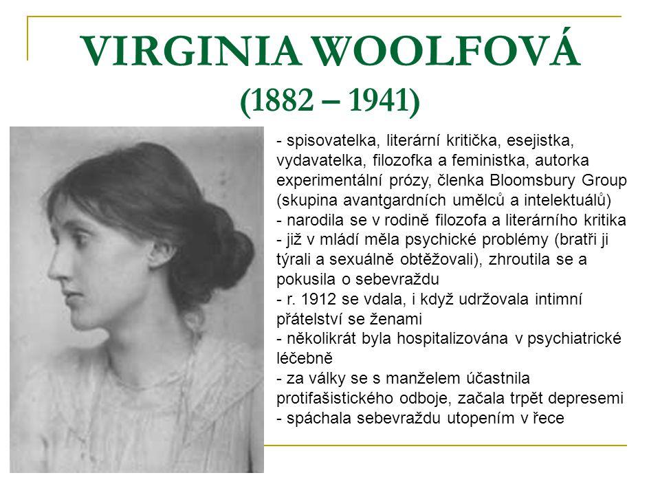 VIRGINIA WOOLFOVÁ (1882 – 1941) - spisovatelka, literární kritička, esejistka, vydavatelka, filozofka a feministka, autorka experimentální prózy, člen