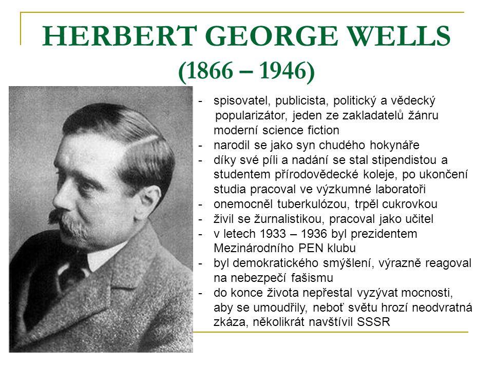 HERBERT GEORGE WELLS (1866 – 1946) -s-spisovatel, publicista, politický a vědecký popularizátor, jeden ze zakladatelů žánru moderní science fiction -n