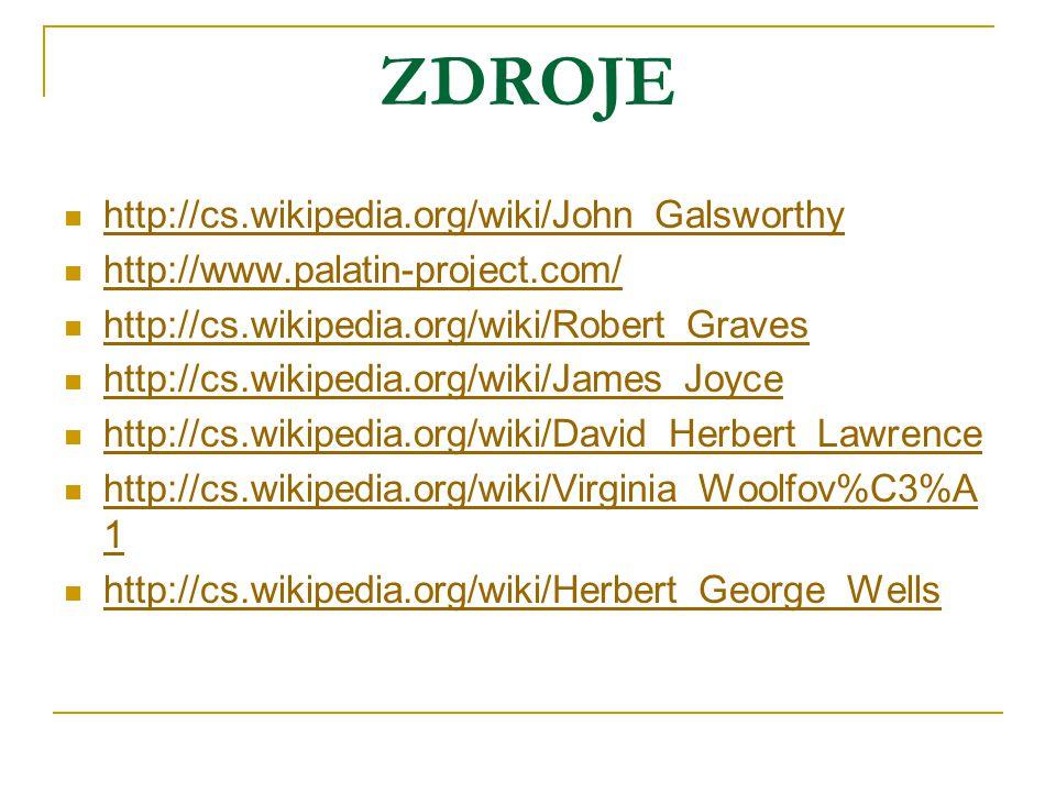 ZDROJE http://cs.wikipedia.org/wiki/John_Galsworthy http://www.palatin-project.com/ http://cs.wikipedia.org/wiki/Robert_Graves http://cs.wikipedia.org
