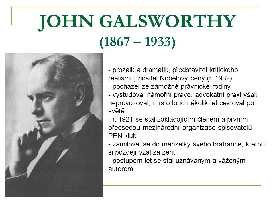 JOHN GALSWORTHY (1867 – 1933) - prozaik a dramatik, představitel kritického realismu, nositel Nobelovy ceny (r. 1932) ocházel ze zámožné právnické rod