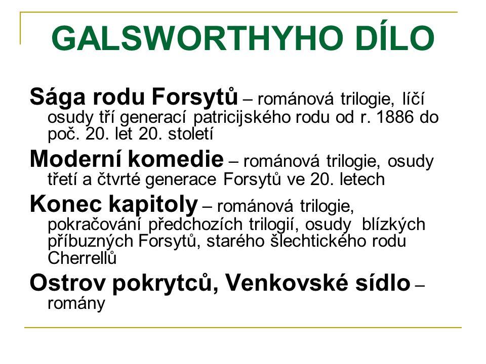 GALSWORTHYHO DÍLO Sága rodu Forsytů – románová trilogie, líčí osudy tří generací patricijského rodu od r. 1886 do poč. 20. let 20. století Moderní kom