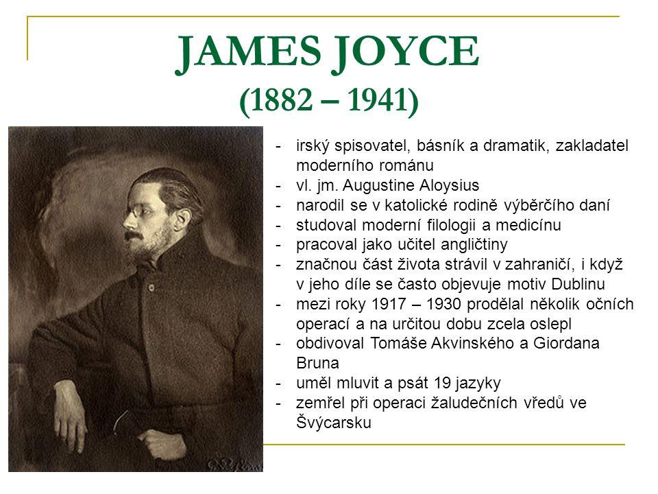 JAMES JOYCE (1882 – 1941) -i-irský spisovatel, básník a dramatik, zakladatel moderního románu -v-vl. jm. Augustine Aloysius -n-narodil se v katolické