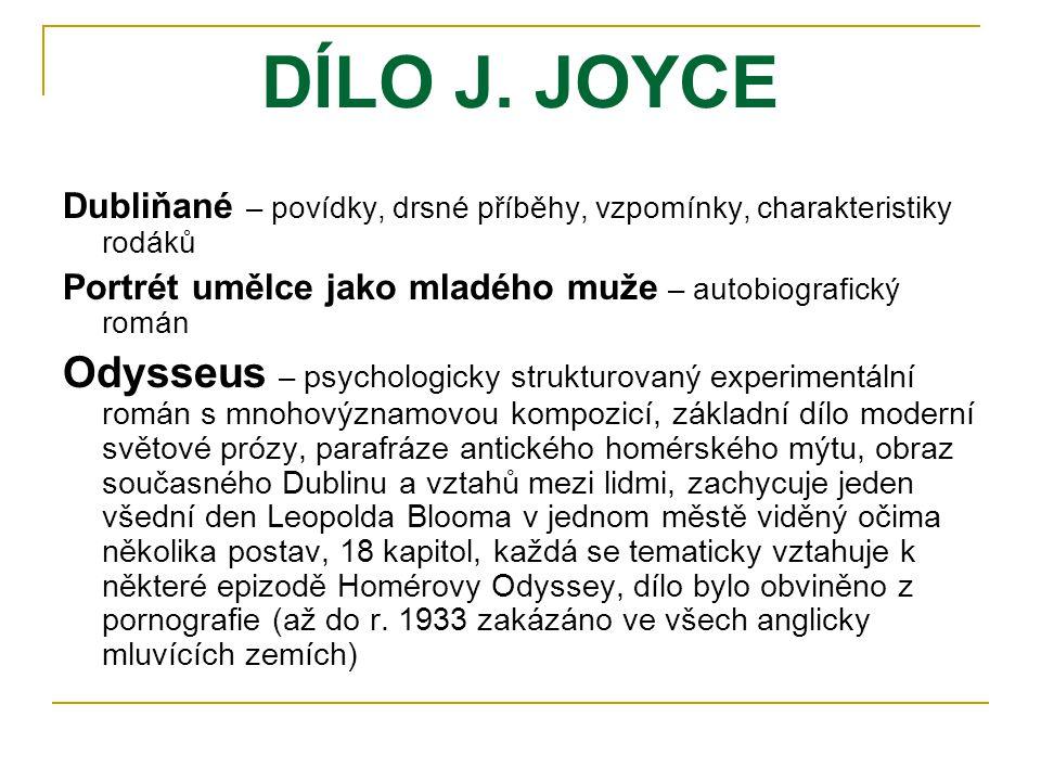DÍLO J. JOYCE Dubliňané – povídky, drsné příběhy, vzpomínky, charakteristiky rodáků Portrét umělce jako mladého muže – autobiografický román Odysseus