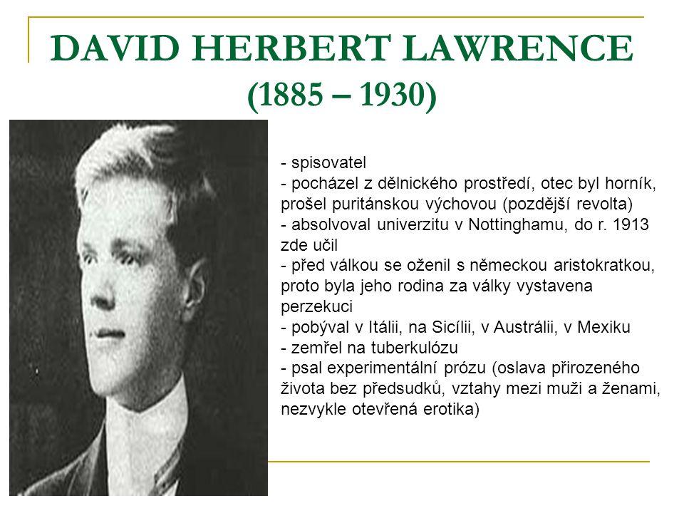 DAVID HERBERT LAWRENCE (1885 – 1930) - spisovatel - pocházel z dělnického prostředí, otec byl horník, prošel puritánskou výchovou (pozdější revolta) -