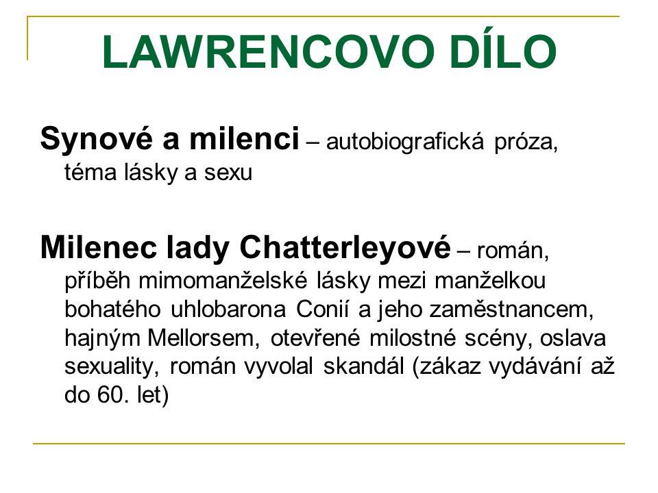 LAWRENCOVO DÍLO Synové a milenci – autobiografická próza, téma lásky a sexu Milenec lady Chatterleyové – román, příběh mimomanželské lásky mezi manžel