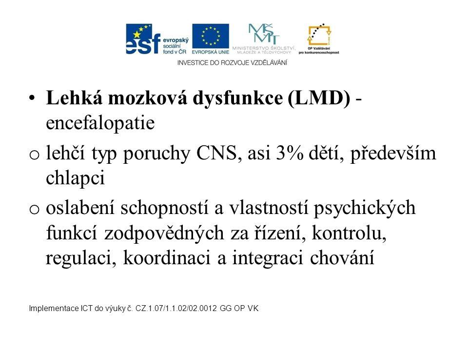 Lehká mozková dysfunkce (LMD) - encefalopatie o lehčí typ poruchy CNS, asi 3% dětí, především chlapci o oslabení schopností a vlastností psychických f