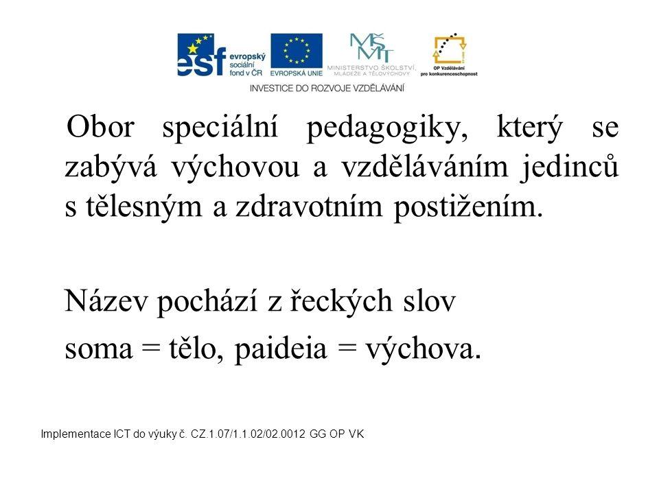 Obor speciální pedagogiky, který se zabývá výchovou a vzděláváním jedinců s tělesným a zdravotním postižením. Název pochází z řeckých slov soma = tělo