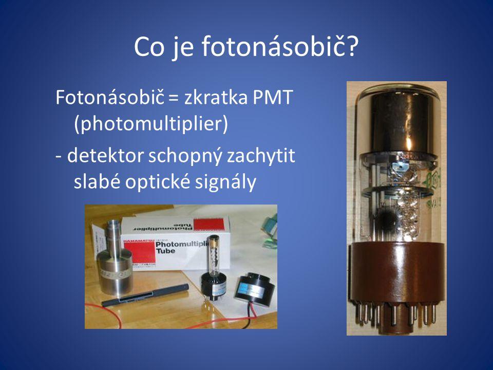 Co je fotonásobič? Fotonásobič = zkratka PMT (photomultiplier) - detektor schopný zachytit slabé optické signály