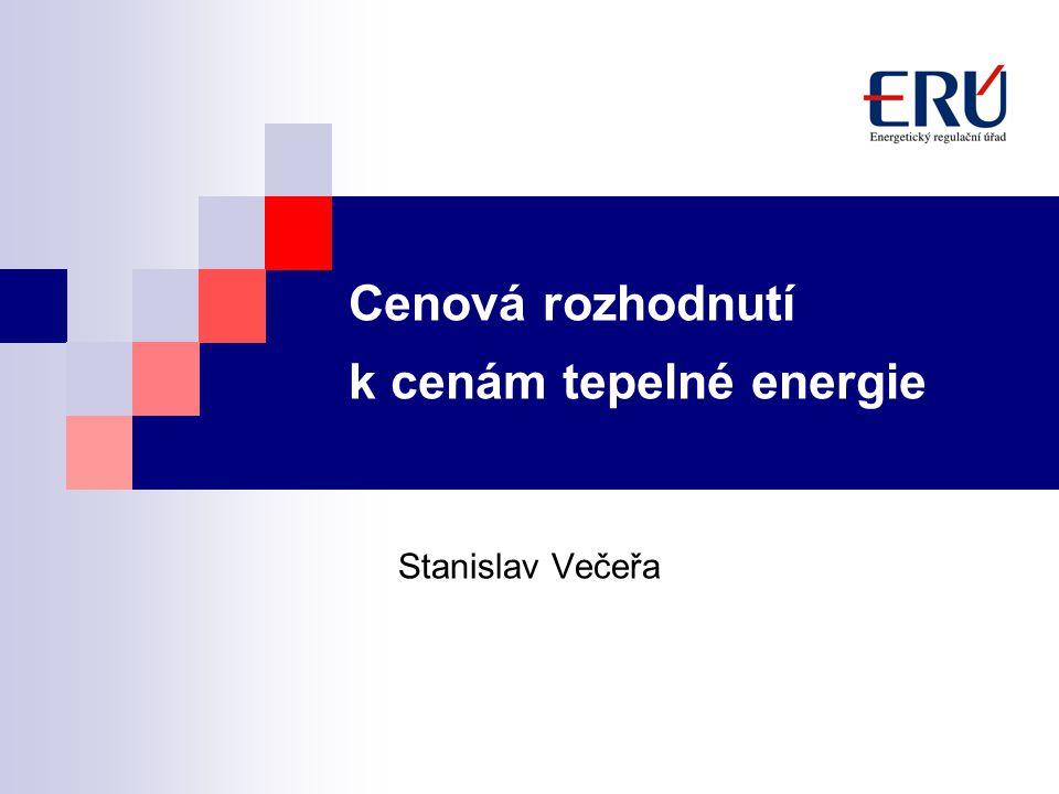 Cenová rozhodnutí k cenám tepelné energie Stanislav Večeřa