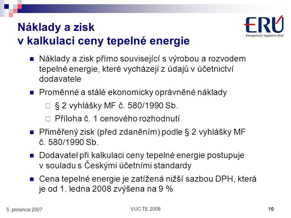 VUC TE 200810 5. prosince 2007 Náklady a zisk v kalkulaci ceny tepelné energie Náklady a zisk přímo související s výrobou a rozvodem tepelné energie,