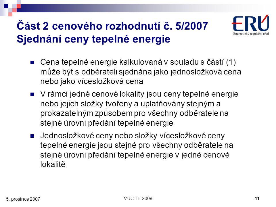 VUC TE 200811 5. prosince 2007 Část 2 cenového rozhodnutí č. 5/2007 Sjednání ceny tepelné energie Cena tepelné energie kalkulovaná v souladu s částí (