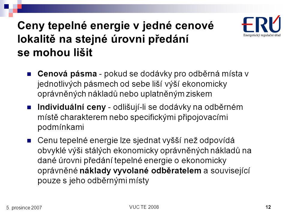 VUC TE 200812 5. prosince 2007 Ceny tepelné energie v jedné cenové lokalitě na stejné úrovni předání se mohou lišit Cenová pásma - pokud se dodávky pr
