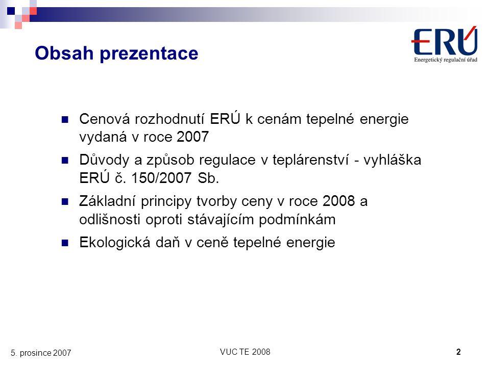 VUC TE 20082 5. prosince 2007 Obsah prezentace Cenová rozhodnutí ERÚ k cenám tepelné energie vydaná v roce 2007 Důvody a způsob regulace v teplárenstv