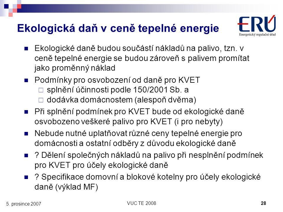 VUC TE 200828 5. prosince 2007 Ekologická daň v ceně tepelné energie Ekologické daně budou součástí nákladů na palivo, tzn. v ceně tepelné energie se