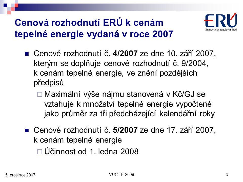 VUC TE 20083 5. prosince 2007 Cenová rozhodnutí ERÚ k cenám tepelné energie vydaná v roce 2007 Cenové rozhodnutí č. 4/2007 ze dne 10. září 2007, který