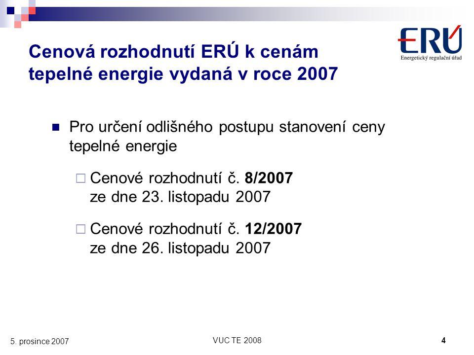 VUC TE 20084 5. prosince 2007 Cenová rozhodnutí ERÚ k cenám tepelné energie vydaná v roce 2007 Pro určení odlišného postupu stanovení ceny tepelné ene