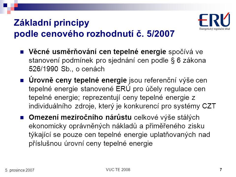 VUC TE 20087 5. prosince 2007 Základní principy podle cenového rozhodnutí č. 5/2007 Věcné usměrňování cen tepelné energie spočívá ve stanovení podmíne
