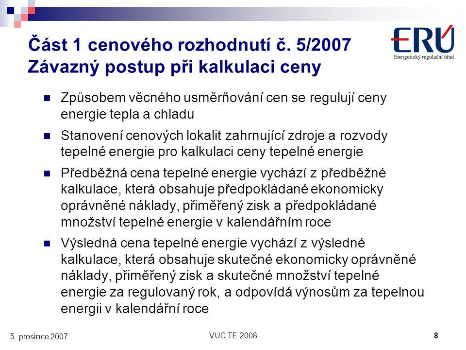 VUC TE 20088 5. prosince 2007 Část 1 cenového rozhodnutí č. 5/2007 Závazný postup při kalkulaci ceny Způsobem věcného usměrňování cen se regulují ceny