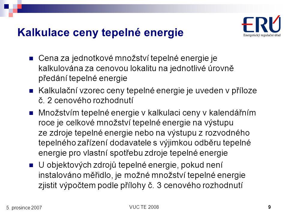 VUC TE 20089 5. prosince 2007 Kalkulace ceny tepelné energie Cena za jednotkové množství tepelné energie je kalkulována za cenovou lokalitu na jednotl
