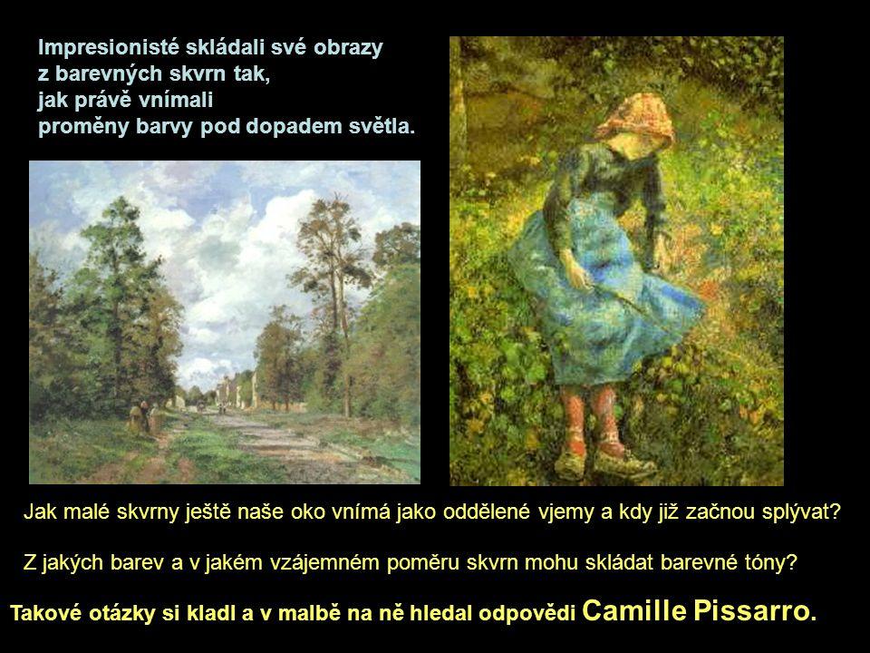 Divizionismus = dělení barevné skvrny na nejmenší body Pointilismus = vytváření barevné plochy kladením různě barevných bodů Camille Pissarro