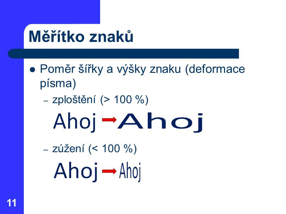 Měřítko znaků Poměr šířky a výšky znaku (deformace písma) – zploštění (> 100 %) – zúžení (< 100 %) 11