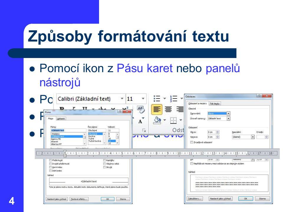 Způsoby formátování textu Pomocí ikon z Pásu karet nebo panelů nástrojů Pomocí dialogových oken Pomocí klávesových zkratek Pomocí vodorovného a svislého pravítka 4