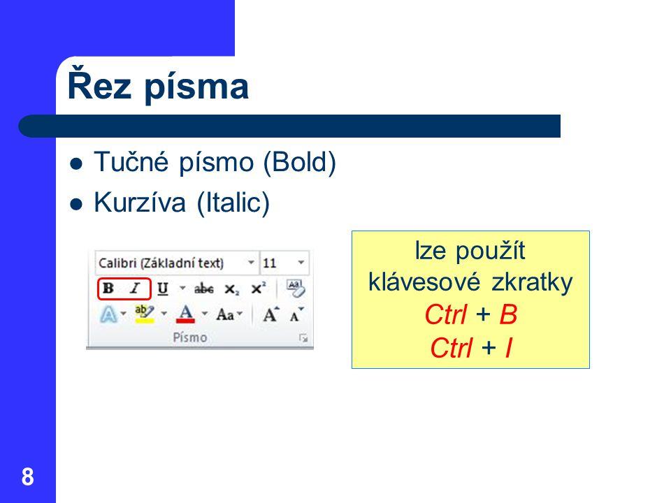Řez písma Tučné písmo (Bold) Kurzíva (Italic) 8 lze použít klávesové zkratky Ctrl + B Ctrl + I