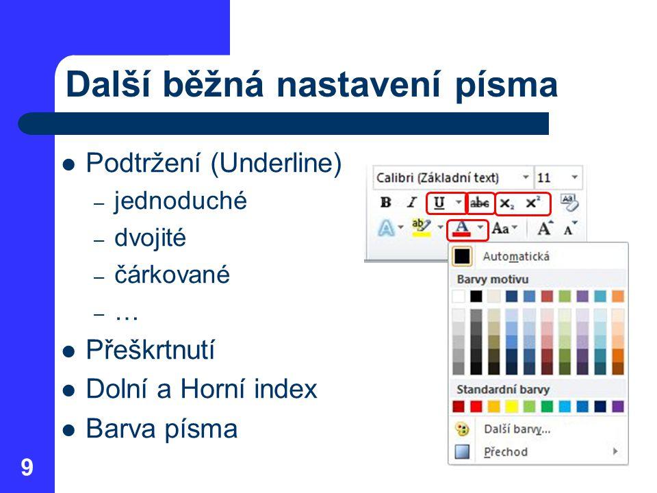 Další běžná nastavení písma Podtržení (Underline) – jednoduché – dvojité – čárkované –…–… Přeškrtnutí Dolní a Horní index Barva písma 9