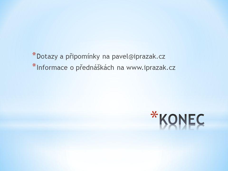 * Dotazy a připomínky na pavel@iprazak.cz * Informace o přednáškách na www.iprazak.cz