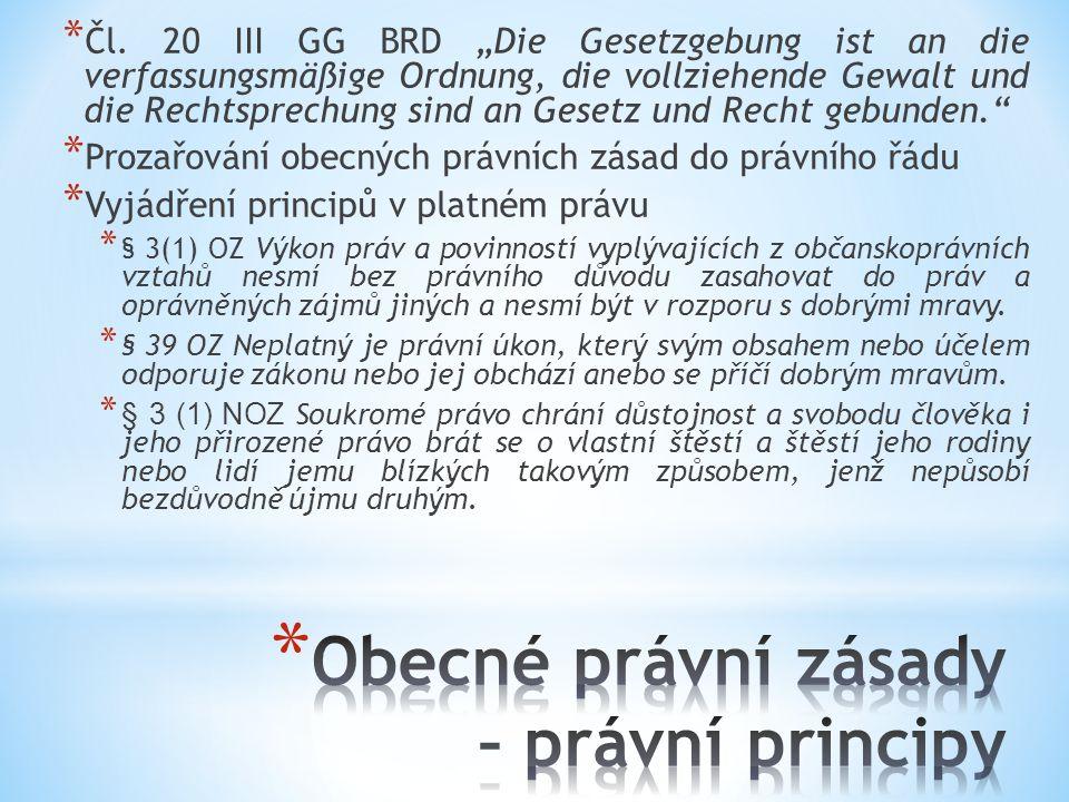 """* Čl. 20 III GG BRD """"Die Gesetzgebung ist an die verfassungsmäßige Ordnung, die vollziehende Gewalt und die Rechtsprechung sind an Gesetz und Recht ge"""