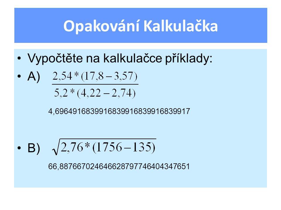 Vypočtěte na kalkulačce příklady: A) B) Opakování Kalkulačka 4,6964916839916839916839916839917 66,887667024646628797746404347651